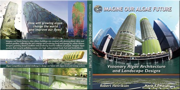 """Imagine Our Algae Future"" (available at Amazon.com) reviews algae production, products and potential today and showcases the amazing visions of our future from the Algae Competition."