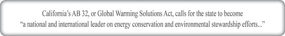 California's AB 32, or Global Warming Solutions Act, calls for the state to become a national and international leader on energy conservation and environmental stewardship efforts...